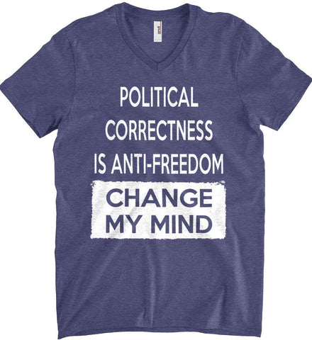 Political Correctness is Anti-Freedom - Change My Mind. Anvil Men's Printed V-Neck T-Shirt.
