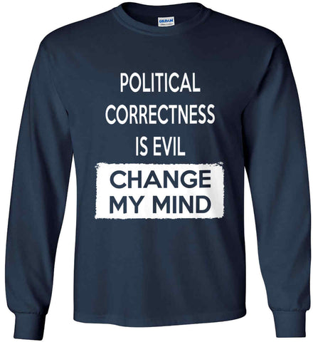 Political Correctness Is Evil - Change My Mind. Gildan Ultra Cotton Long Sleeve Shirt.