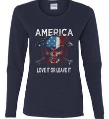 America. Love It or Leave It. Women's: Gildan Ladies Cotton Long Sleeve Shirt.