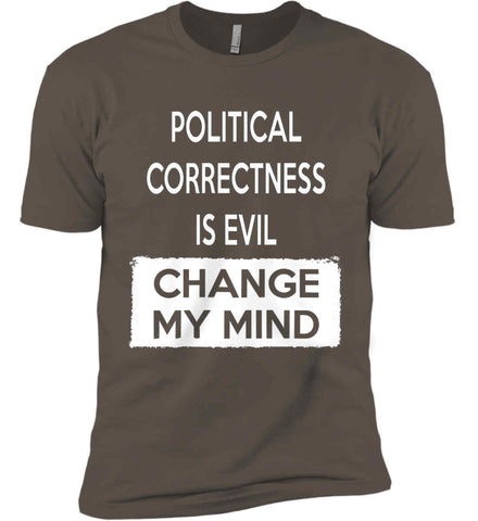 Political Correctness Is Evil - Change My Mind. Next Level Premium Short Sleeve T-Shirt.