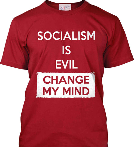 Socialism Is A Evil - Change My Mind. Port & Co. Made in the USA T-Shirt.