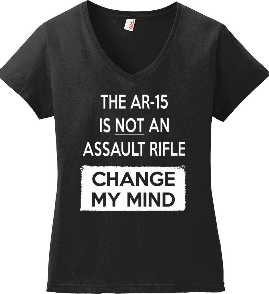 The AR-15 is Not An Assault Rifle - Change My Mind. Women's: Anvil Ladies' V-Neck T-Shirt.-3