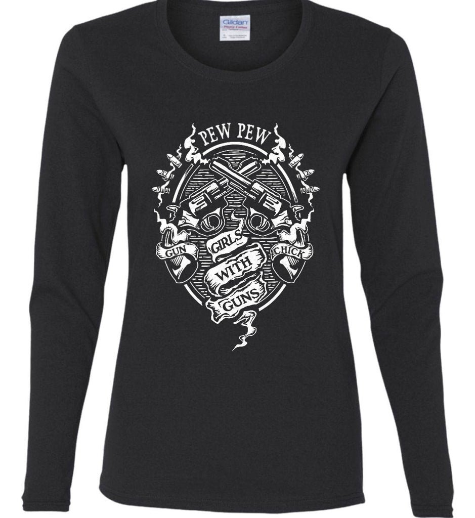 Pew Pew. Girls with Guns. Gun Chick. Women's: Gildan Ladies Cotton Long Sleeve Shirt.-12