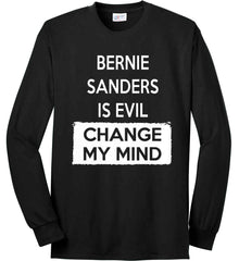 Bernie Sanders is Evil - Change My Mind. Port & Co. Long Sleeve Shirt. Made in the USA..