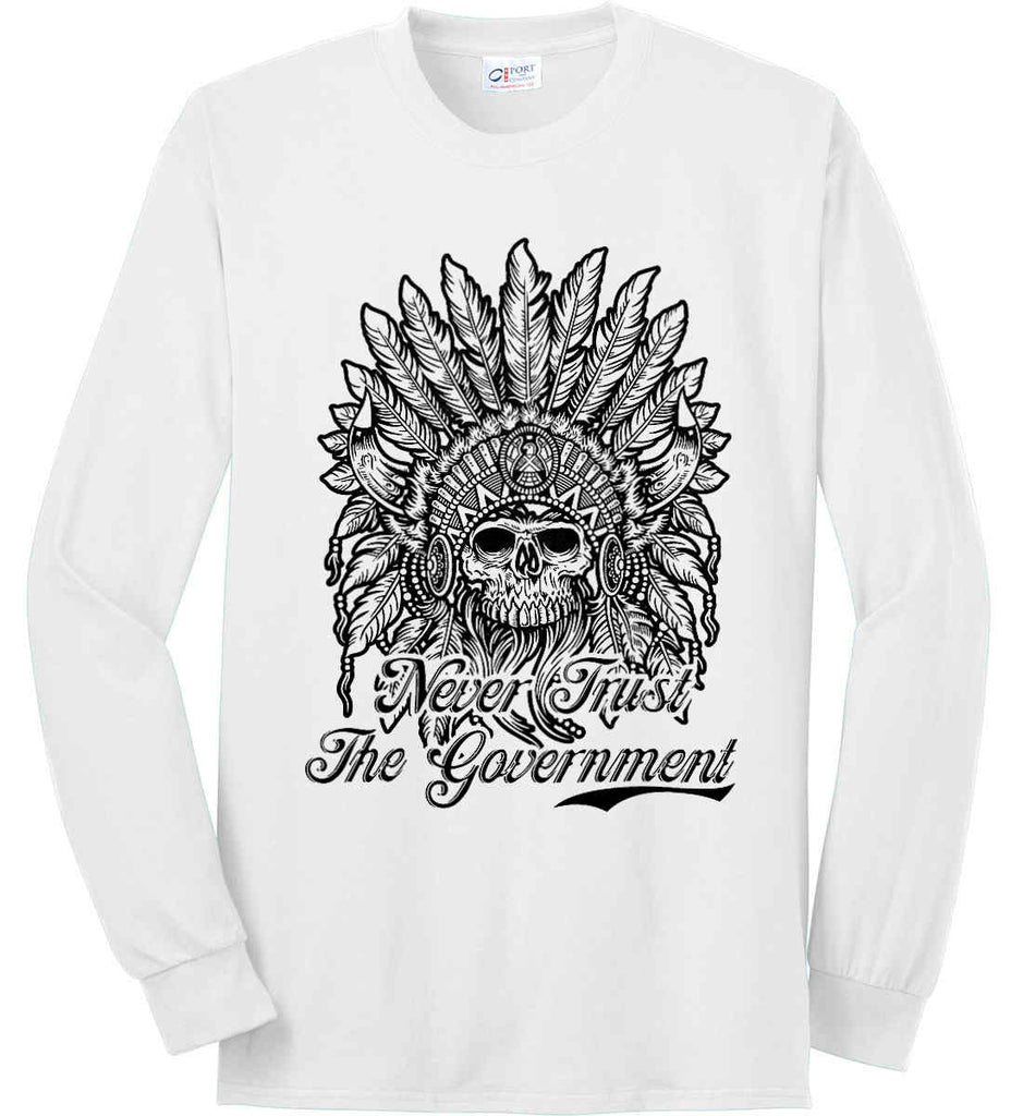 Skeleton Indian. Never Trust the Government. Port & Co. Long Sleeve Shirt. Made in the USA..-1