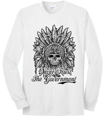 Skeleton Indian. Never Trust the Government. Port & Co. Long Sleeve Shirt. Made in the USA..