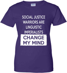 Social Justice Warriors Are Linguistic Imperialists - Change My Mind. Women's: Gildan Ladies' 100% Cotton T-Shirt.