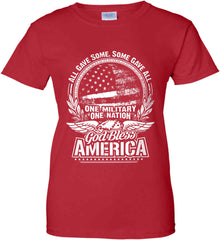 All Gave Some, Some Gave All. God Bless America. White Print. Women's: Gildan Ladies' 100% Cotton T-Shirt.