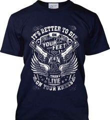It's Better To Die On Your Feet. Than Live On Your Knees. White Print. Port & Co. Made in the USA T-Shirt.