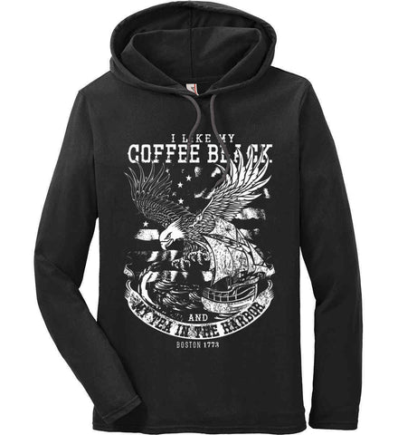 I Like my Coffee Black. And my Tea in The Harbor. Boston Tea Party. White Print. Anvil Long Sleeve T-Shirt Hoodie.