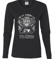 I'm An American. I Have The Right To Bear Arms. White Print. Women's: Gildan Ladies Cotton Long Sleeve Shirt.