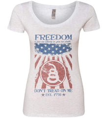 Freedom. Give me liberty or give me death. Women's: Next Level Ladies' Triblend Scoop.