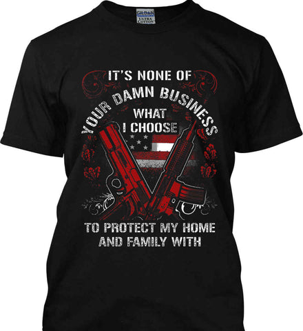 It's None Of Your Business What I Choose To Protect My Home With. Gildan Ultra Cotton T-Shirt.