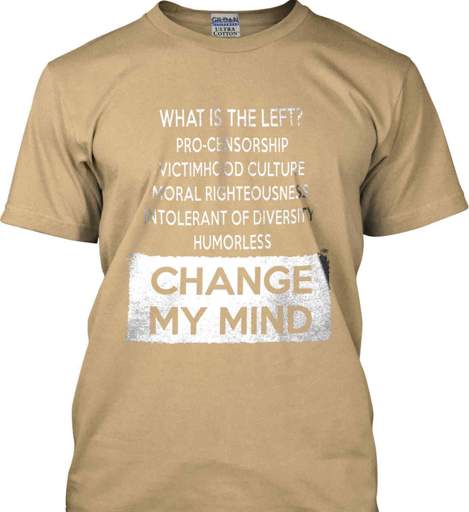 What Is The Left? Pro-Censorship, Victimhood Culture, Moral Righteousness, Intolerant of Diversity, Humorless - Change My Mind. Gildan Ultra Cotton T-Shirt.-11