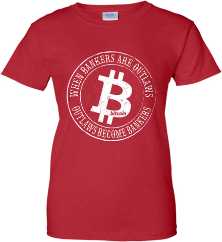 Bitcoin: When bankers are outlaws, outlaws become bankers. Women's: Gildan Ladies' 100% Cotton T-Shirt.