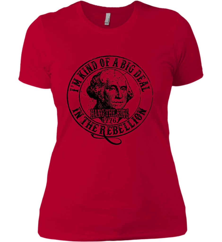 I'm Kind of Big Deal in the Rebellion. Women's: Next Level Ladies' Boyfriend (Girly) T-Shirt.-7