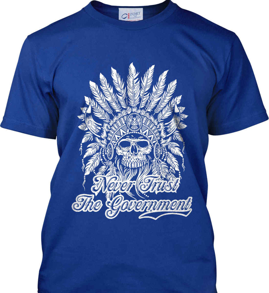 Never Trust the Government. Indian Skull. White Print. Port & Co. Made in the USA T-Shirt.-4