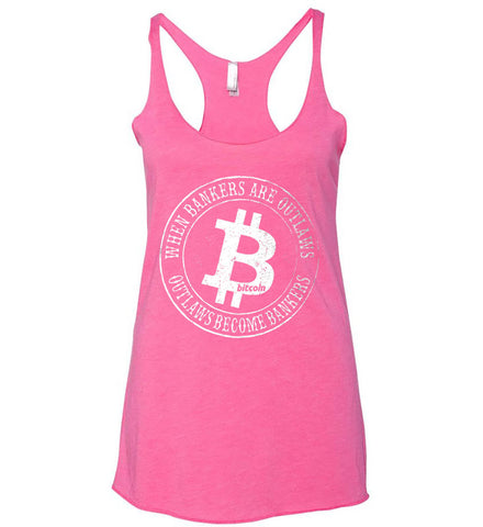 Bitcoin: When bankers are outlaws, outlaws become bankers. Women's: Next Level Ladies Ideal Racerback Tank.