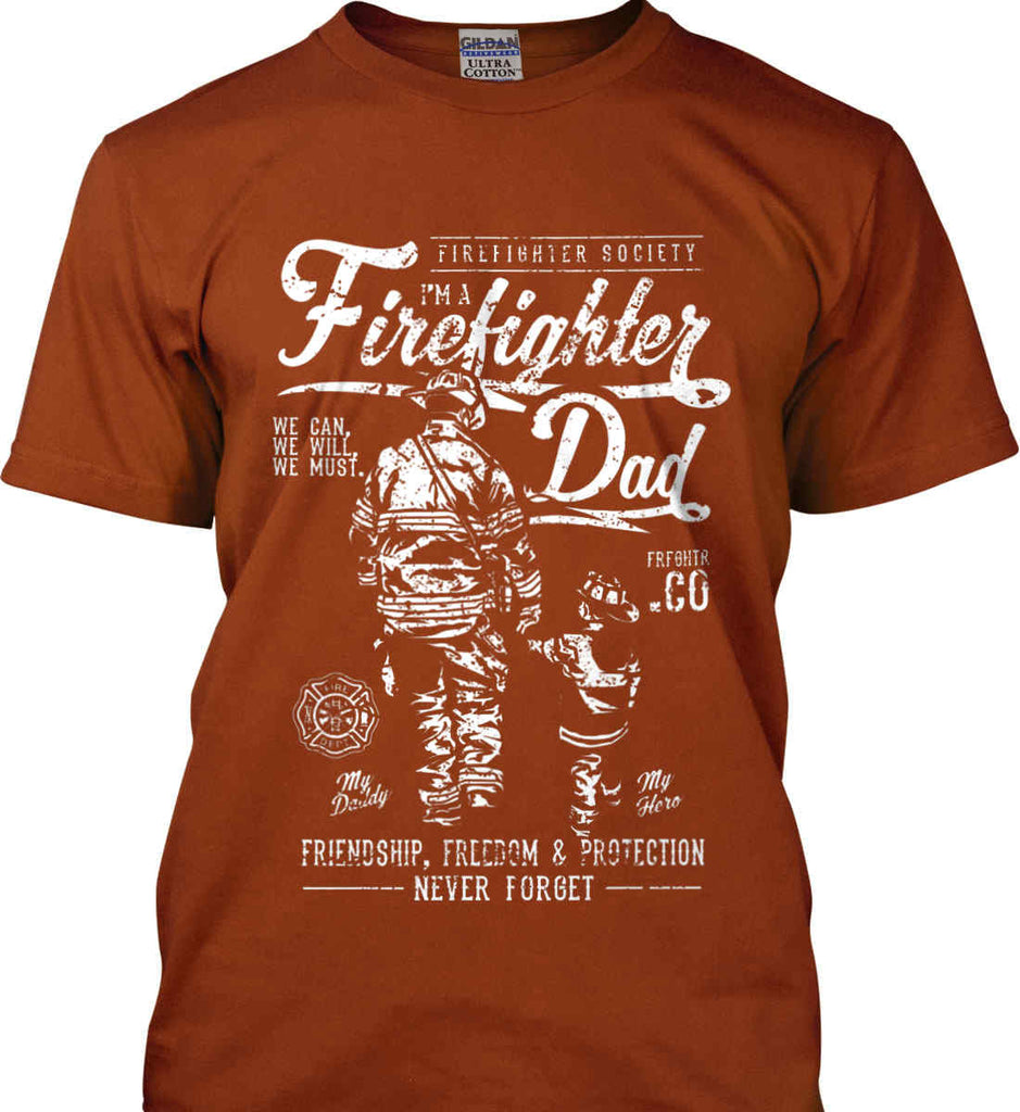Firefighter Dad. Friendship, Freedom & Protection. White Print. Gildan Ultra Cotton T-Shirt.-12
