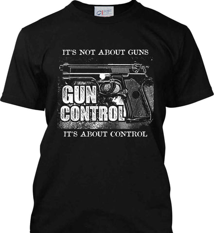 It's Not About Guns. It's About Control. Gun Control. White Print. Port & Co. Made in the USA T-Shirt.