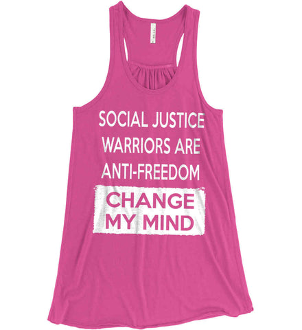 Social Justice Warriors Are Anti-Freedom - Change My Mind. Women's: Bella + Canvas Flowy Racerback Tank.