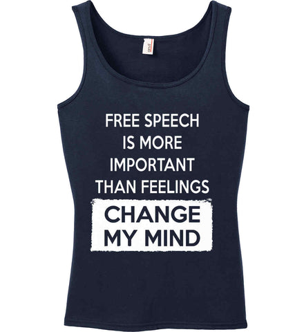 Free Speech Is More Important Than Feelings - Change My Mind Women's: Anvil Ladies' 100% Ringspun Cotton Tank Top.