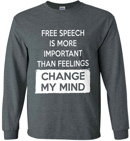 Free Speech Is More Important Than Feelings - Change My Mind Gildan Ultra Cotton Long Sleeve Shirt.