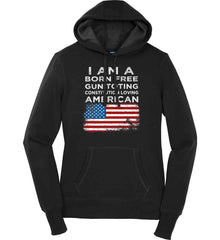 I am a Born Free. Gun Toting. Constitution Loving American. Women's: Sport-Tek Ladies Pullover Hooded Sweatshirt.