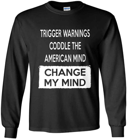 Trigger Warnings Coddle The American Mind - Change My Mind. Gildan Ultra Cotton Long Sleeve Shirt.