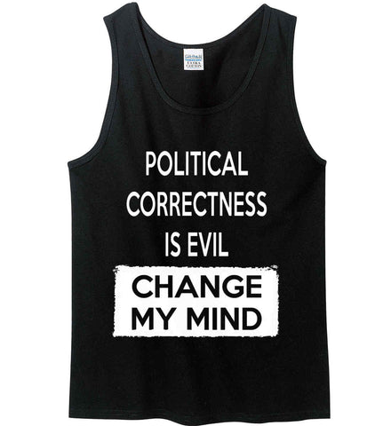 Political Correctness Is Evil - Change My Mind. Gildan 100% Cotton Tank Top.