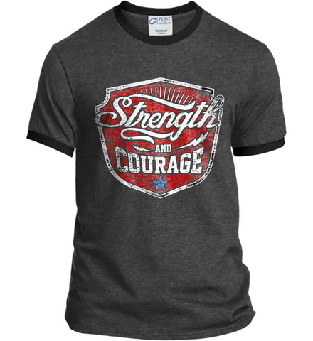 Strength and Courage. Inspiring Shirt. Port and Company Ringer Tee.
