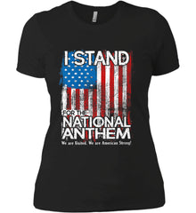I Stand for the National Anthem. We are United. Women's: Next Level Ladies' Boyfriend (Girly) T-Shirt.