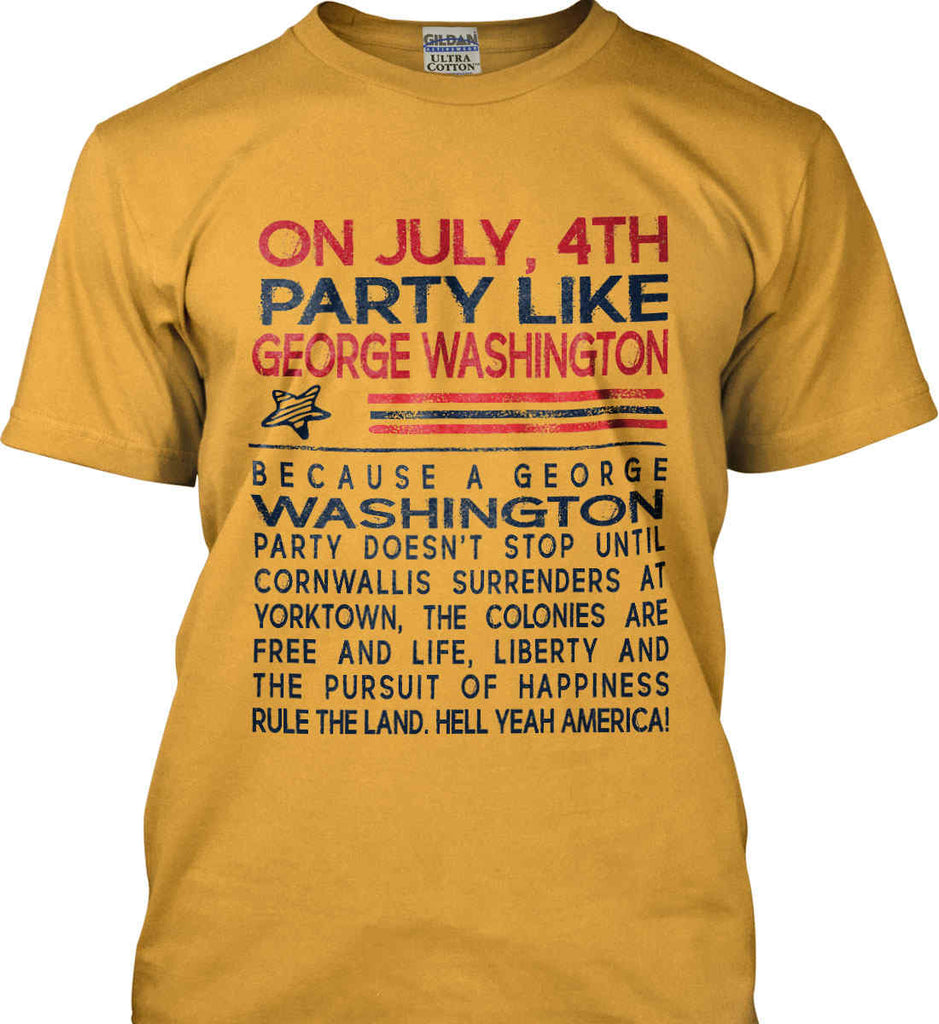 On July, 4th Party Like George Washington. Gildan Ultra Cotton T-Shirt.-4
