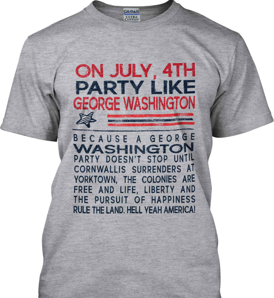 On July, 4th Party Like George Washington. Gildan Tall Ultra Cotton T-Shirt.-1