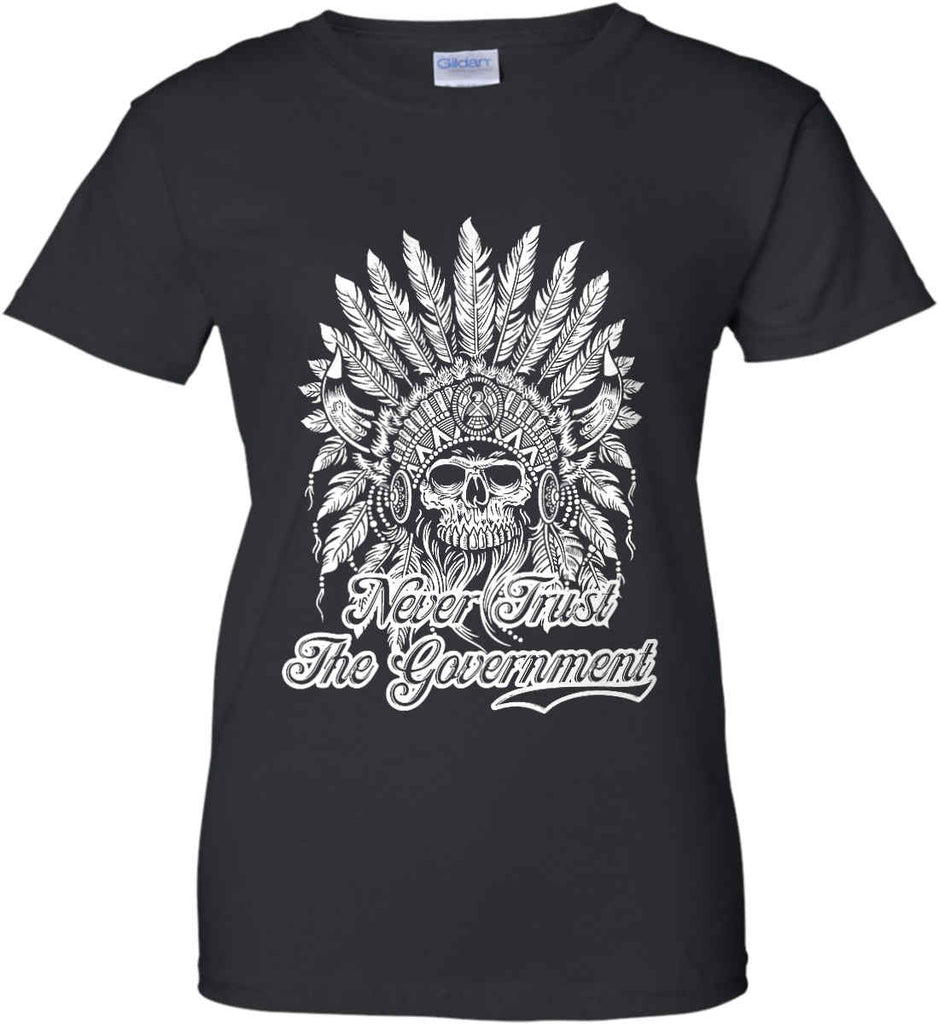 Never Trust the Government. Indian Skull. White Print. Women's: Gildan Ladies' 100% Cotton T-Shirt.-2