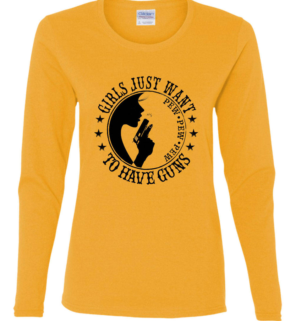 Girls Just Want to Have Guns. Pew Pew Pew. Women's: Gildan Ladies Cotton Long Sleeve Shirt.-3