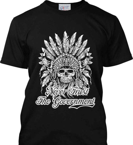 Never Trust the Government. Indian Skull. White Print. Port & Co. Made in the USA T-Shirt.