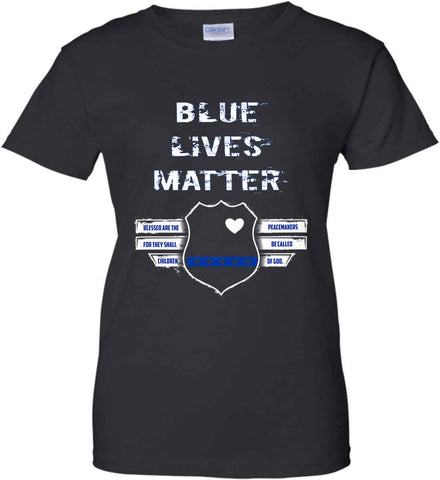 Blue Lives Matter. Blessed are the Peacemakers for they shall be called Children of God. Women's: Gildan Ladies' 100% Cotton T-Shirt.