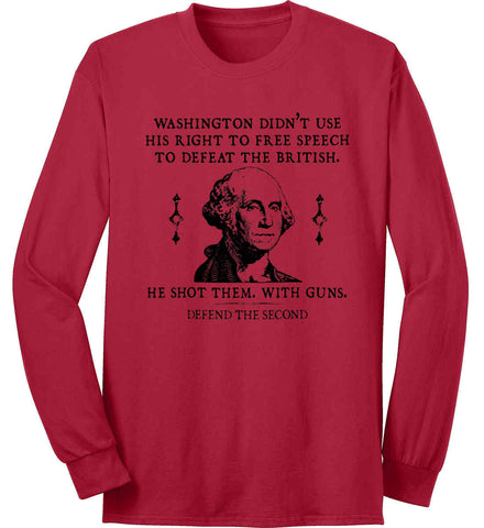 Washington didn't use his right to free speech to defeat the British. He shot them. With guns. Black Print. Port & Co. Long Sleeve Shirt. Made in the USA..