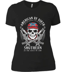 American By Birth. Southern By the Grace of God. Love of Country Love of South. Women's: Next Level Ladies' Boyfriend (Girly) T-Shirt.