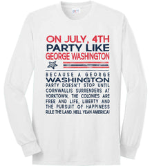On July, 4th Party Like George Washington. Port & Co. Long Sleeve Shirt. Made in the USA..