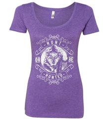 Hunt or be Hunted. Women's: Next Level Ladies' Triblend Scoop.