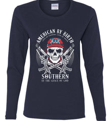 American By Birth. Southern By the Grace of God. Love of Country Love of South. Women's: Gildan Ladies Cotton Long Sleeve Shirt.