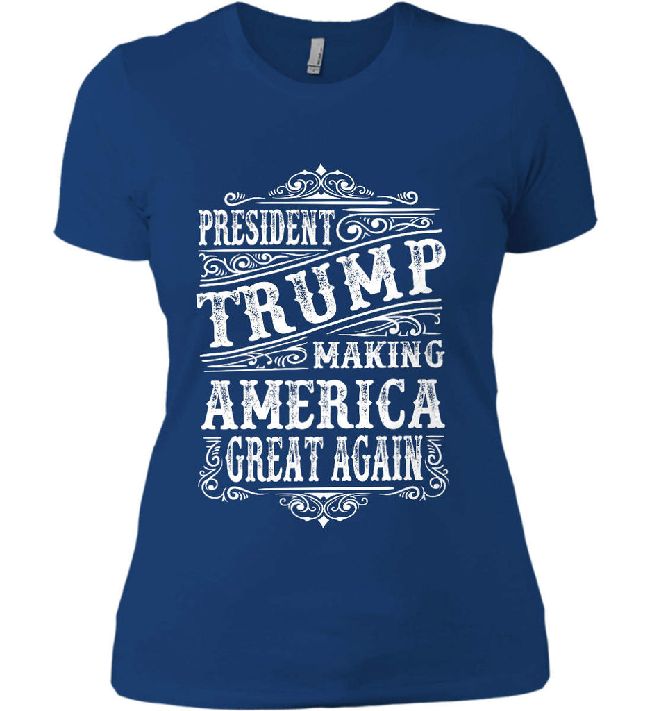 President Trump. Making America Great Again. Women's: Next Level Ladies' Boyfriend (Girly) T-Shirt.-13