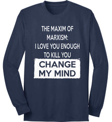 The Maxim of Marxism: I Love You Enough To Kill You - Change My Mind. Port & Co. Long Sleeve Shirt. Made in the USA..