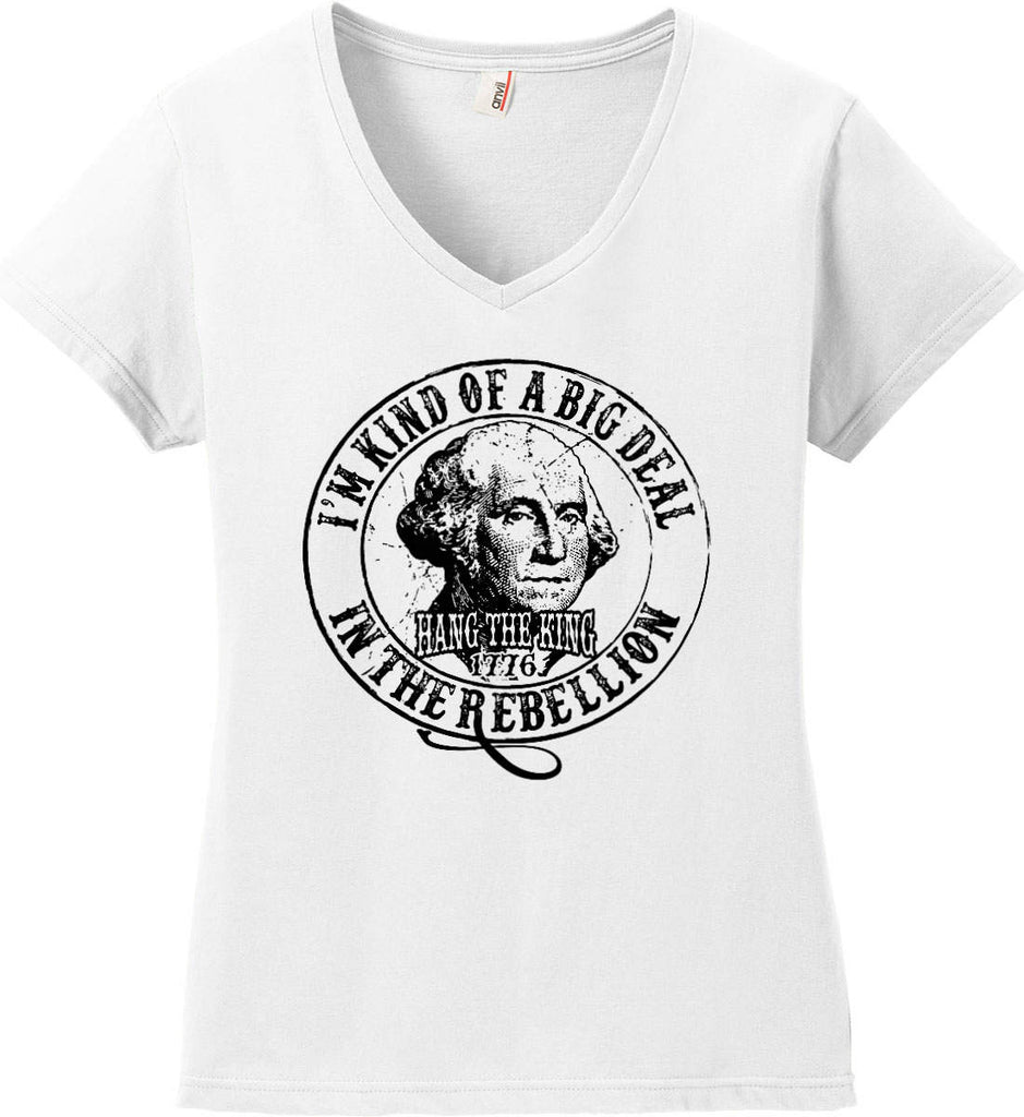 I'm Kind of Big Deal in the Rebellion. Women's: Anvil Ladies' V-Neck T-Shirt.-1