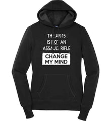 The AR-15 is Not An Assault Rifle - Change My Mind. Women's: Sport-Tek Ladies Pullover Hooded Sweatshirt.