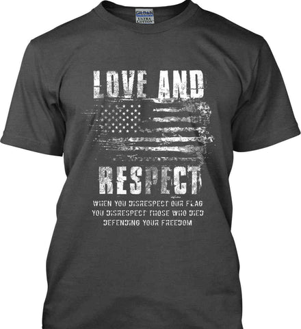 Love and Respect. When You Disrespect Our Flag. You Disrespect Those Who Died Defending Your Freedom. White Print. Gildan Ultra Cotton T-Shirt.