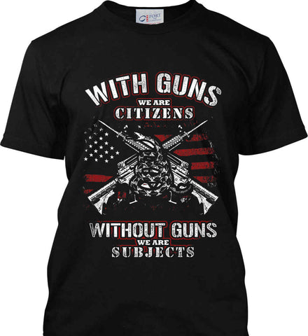 With Guns We Are Citizens. Without Guns We Are Subjects. Port & Co. Made in the USA T-Shirt.