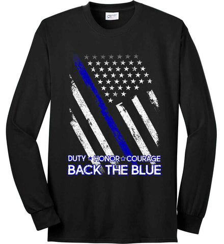Back The Blue. Duty. Honor. Courage. Police. Port & Co. Long Sleeve Shirt. Made in the USA..